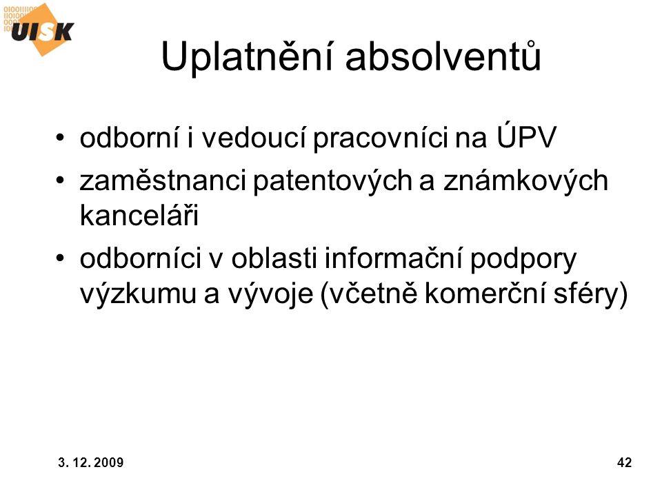 3. 12. 200942 Uplatnění absolventů odborní i vedoucí pracovníci na ÚPV zaměstnanci patentových a známkových kanceláři odborníci v oblasti informační p