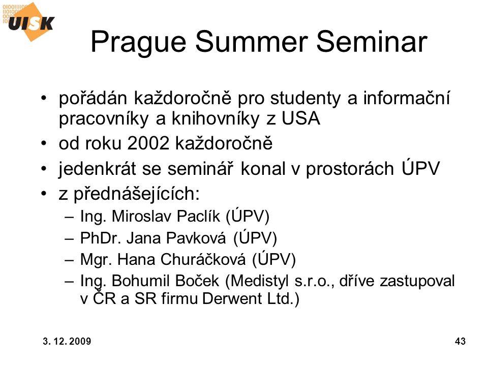3. 12. 200943 Prague Summer Seminar pořádán každoročně pro studenty a informační pracovníky a knihovníky z USA od roku 2002 každoročně jedenkrát se se