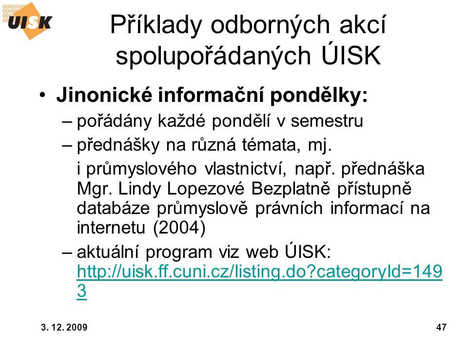 3. 12. 200947 Příklady odborných akcí spolupořádaných ÚISK Jinonické informační pondělky: –pořádány každé pondělí v semestru –přednášky na různá témat