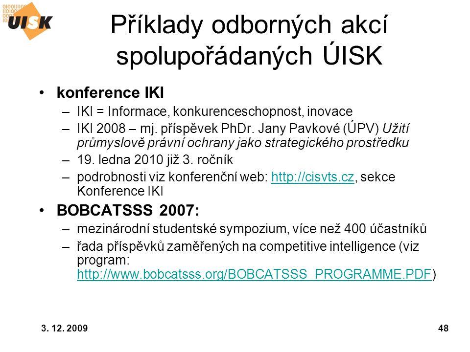 3. 12. 200948 Příklady odborných akcí spolupořádaných ÚISK konference IKI –IKI = Informace, konkurenceschopnost, inovace –IKI 2008 – mj. příspěvek PhD