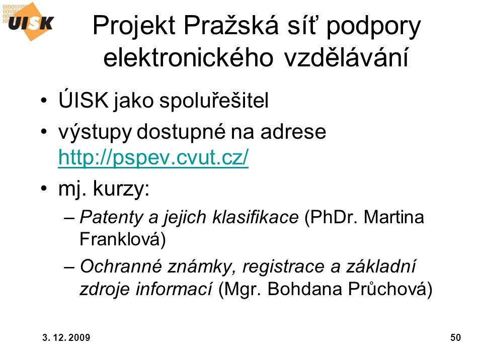 3. 12. 200950 Projekt Pražská síť podpory elektronického vzdělávání ÚISK jako spoluřešitel výstupy dostupné na adrese http://pspev.cvut.cz/ http://psp