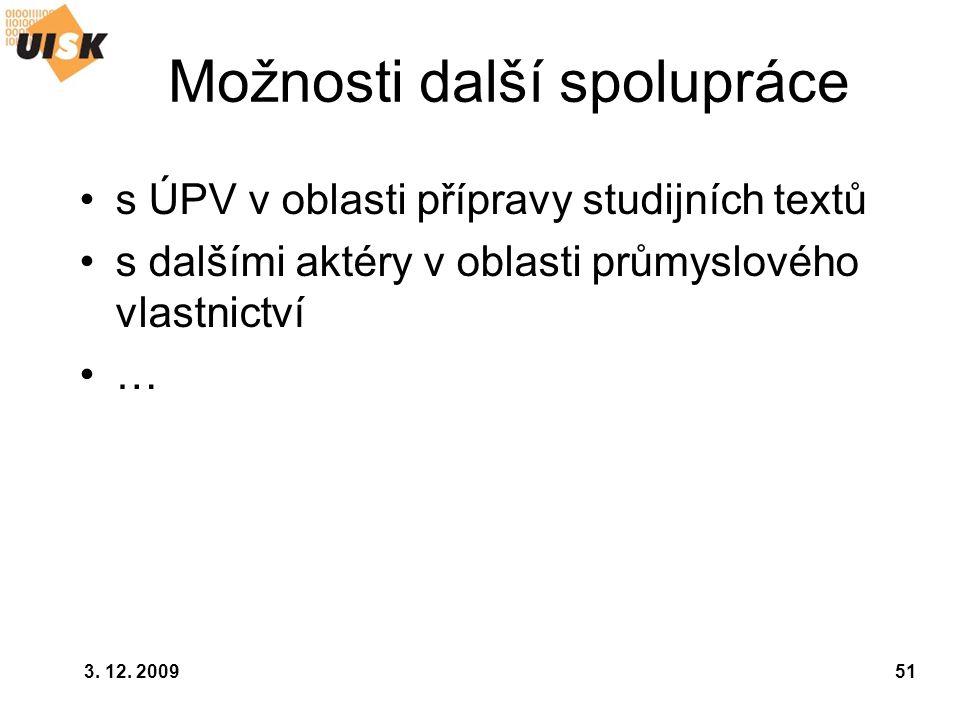 3. 12. 200951 Možnosti další spolupráce s ÚPV v oblasti přípravy studijních textů s dalšími aktéry v oblasti průmyslového vlastnictví …