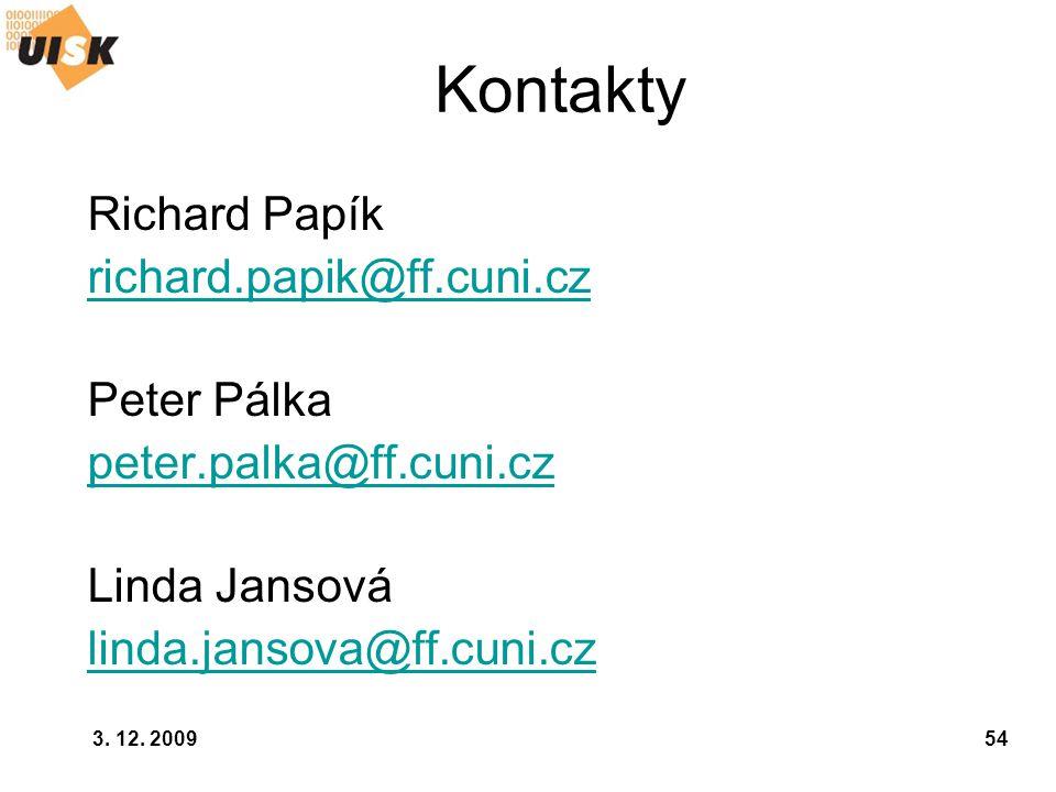 3. 12. 200954 Kontakty Richard Papík richard.papik@ff.cuni.cz Peter Pálka peter.palka@ff.cuni.cz Linda Jansová linda.jansova@ff.cuni.cz