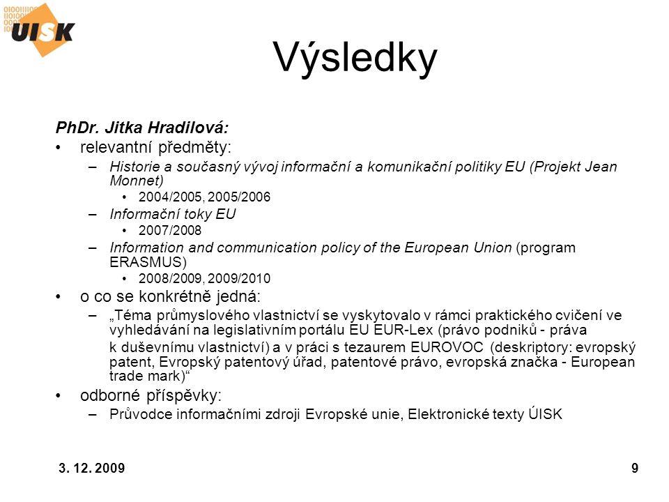 3. 12. 20099 Výsledky PhDr. Jitka Hradilová: relevantní předměty: –Historie a současný vývoj informační a komunikační politiky EU (Projekt Jean Monnet