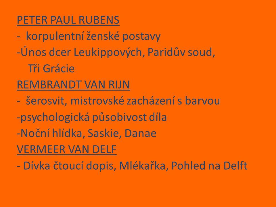 PETER PAUL RUBENS - korpulentní ženské postavy -Únos dcer Leukippových, Paridův soud, Tři Grácie REMBRANDT VAN RIJN - šerosvit, mistrovské zacházení s
