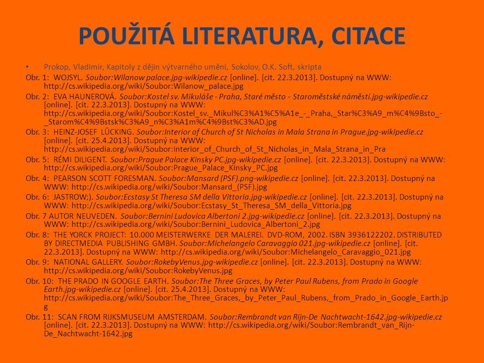 POUŽITÁ LITERATURA, CITACE Prokop, Vladimír, Kapitoly z dějin výtvarného umění, Sokolov, O.K. Soft, skripta Obr. 1: WOJSYL. Soubor:Wilanow palace.jpg-