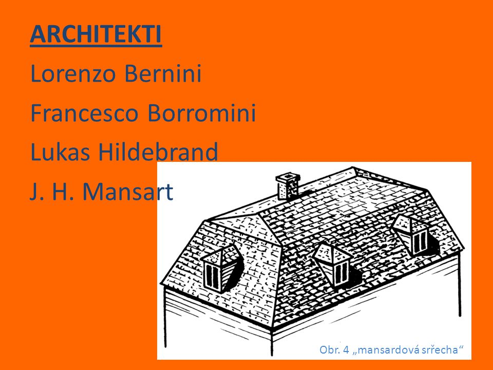 "ARCHITEKTI Lorenzo Bernini Francesco Borromini Lukas Hildebrand J. H. Mansart Obr. 4 ""mansardová srřecha"""
