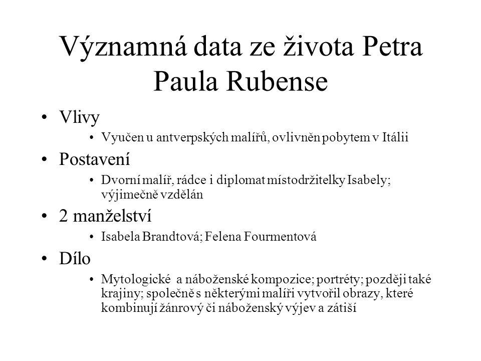 Významná data ze života Petra Paula Rubense Vlivy Vyučen u antverpských malířů, ovlivněn pobytem v Itálii Postavení Dvorní malíř, rádce i diplomat mís