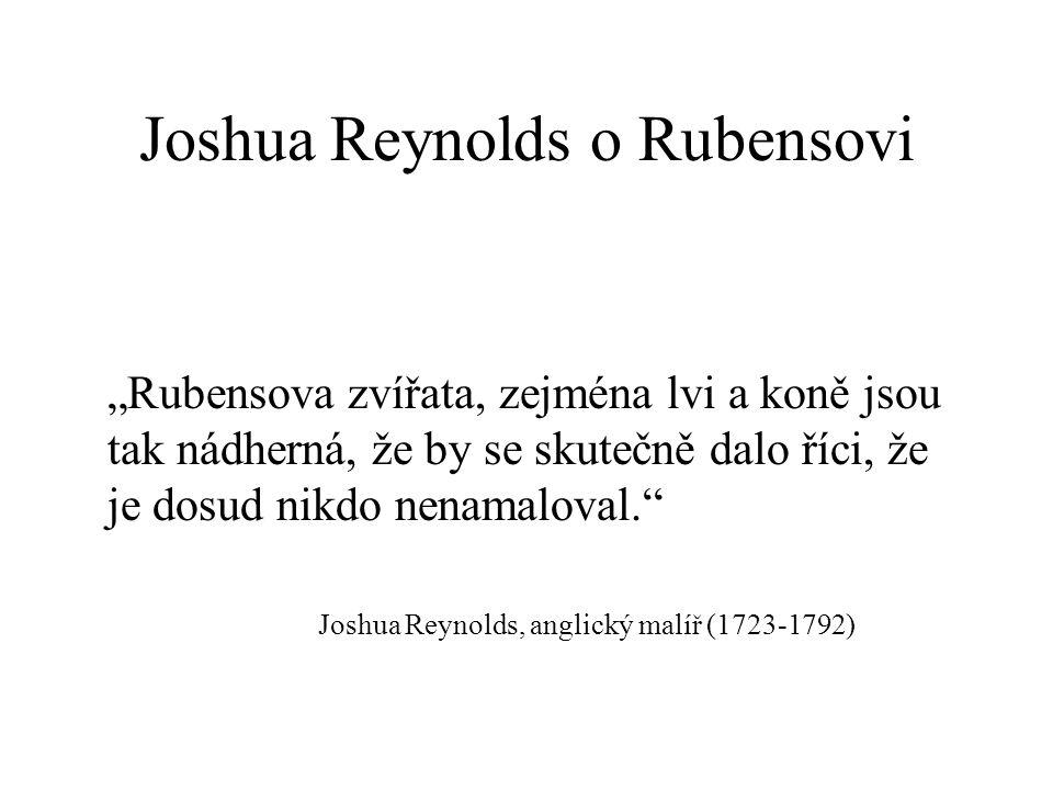 """Joshua Reynolds o Rubensovi """"Rubensova zvířata, zejména lvi a koně jsou tak nádherná, že by se skutečně dalo říci, že je dosud nikdo nenamaloval. Joshua Reynolds, anglický malíř (1723-1792)"""
