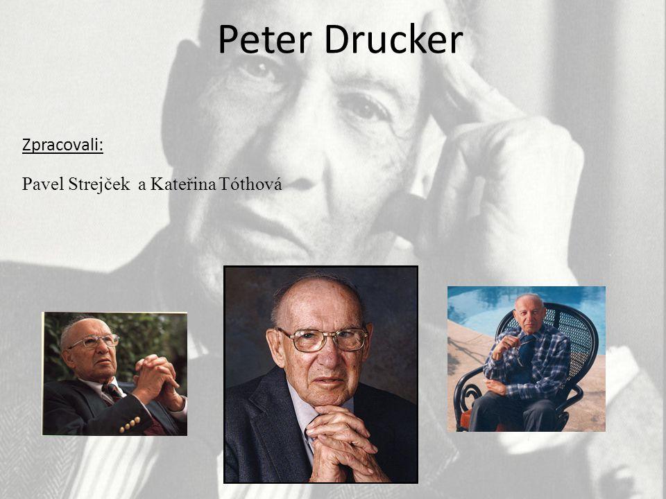 Peter Ferdinand Drucker Narodil se 19.11 1909 v Kaasgrabenu v Rakousku Zemřel 11.11 2005 v Claremontu v Kalifornii Pocházel z rodiny vládního úředníka a učitelky fyziky Byl americkým teoretikem a filosofem managementu, ekonomem a autorem související literatury Je považován za zakladatele moderního managementu