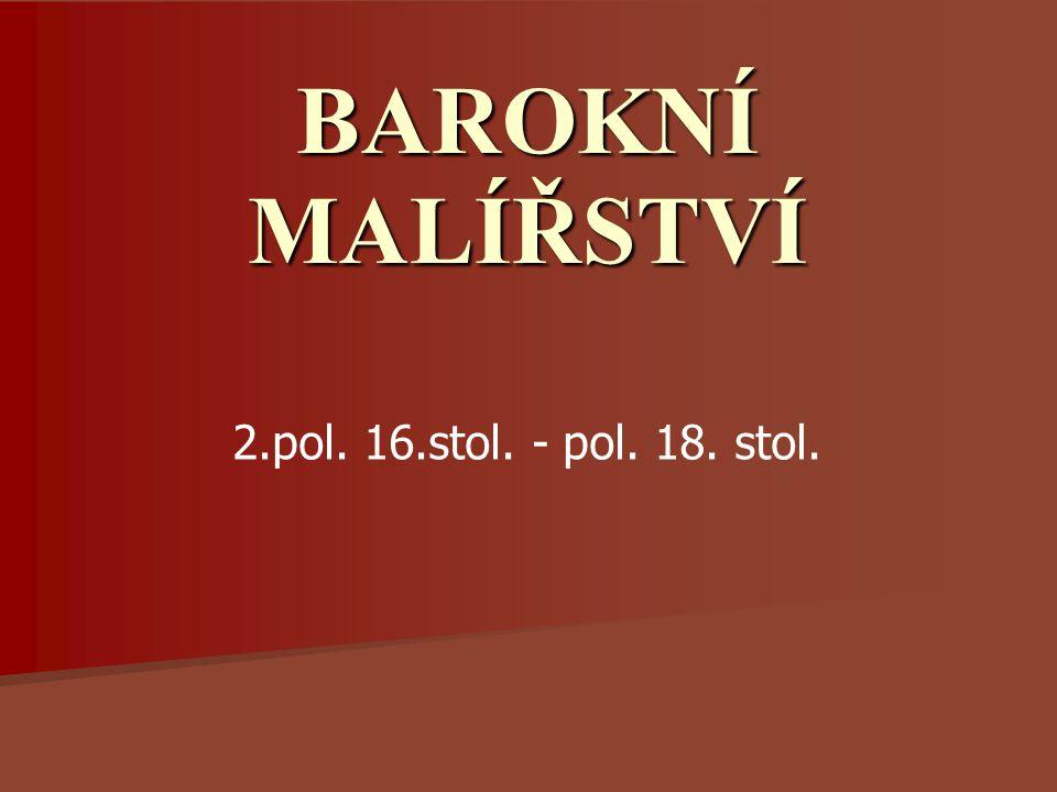 BAROKNÍ MALÍŘSTVÍ 2.pol. 16.stol. - pol. 18. stol.