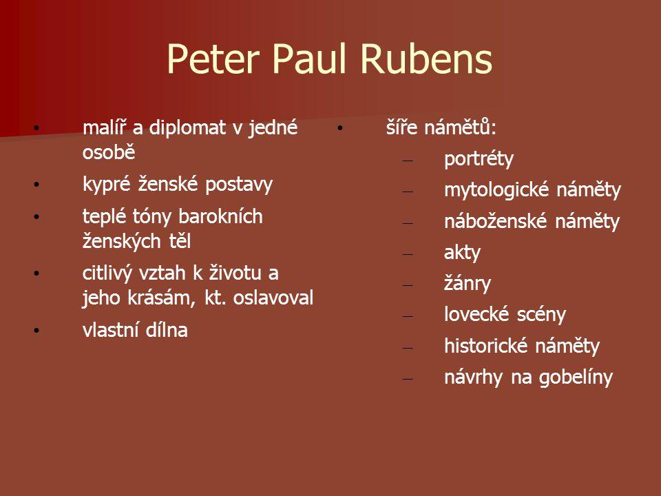 Peter Paul Rubens malíř a diplomat v jedné osobě kypré ženské postavy teplé tóny barokních ženských těl citlivý vztah k životu a jeho krásám, kt.
