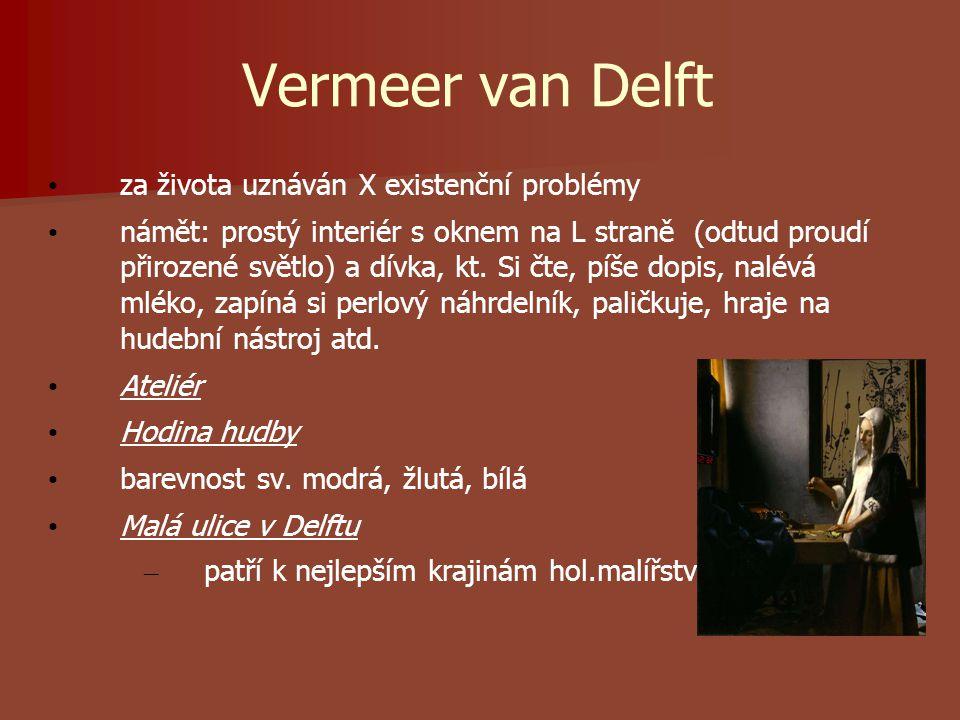 Vermeer van Delft za života uznáván X existenční problémy námět: prostý interiér s oknem na L straně (odtud proudí přirozené světlo) a dívka, kt.