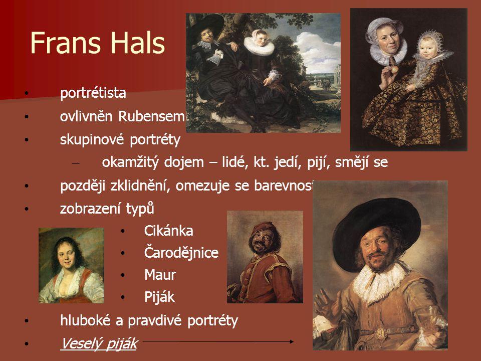 Frans Hals portrétista ovlivněn Rubensem skupinové portréty – okamžitý dojem – lidé, kt.
