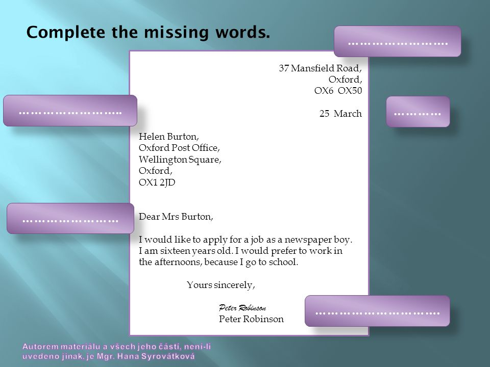 Complete the missing words. 37 Mansfield Road, Oxford, OX6 OX50 25 March Helen Burton, Oxford Post Office, Wellington Square, Oxford, OX1 2JD Dear Mrs