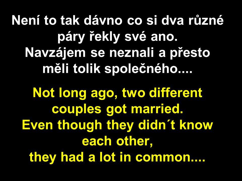 Není to tak dávno co si dva různé páry řekly své ano.