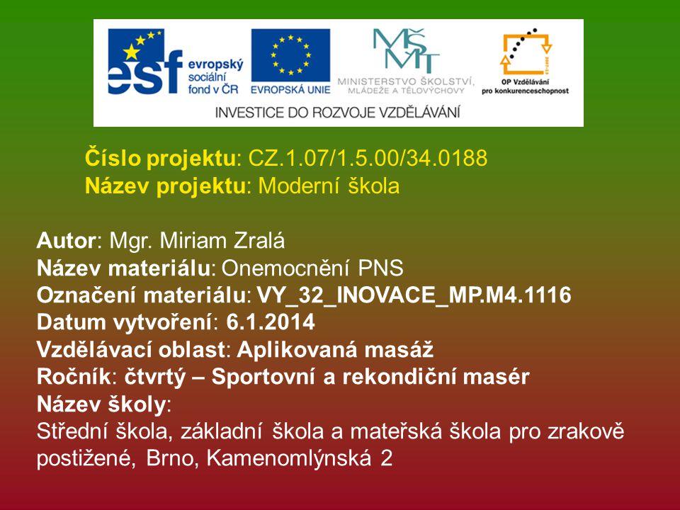 Číslo projektu: CZ.1.07/1.5.00/34.0188 Název projektu: Moderní škola Autor: Mgr. Miriam Zralá Název materiálu: Onemocnění PNS Označení materiálu: VY_3