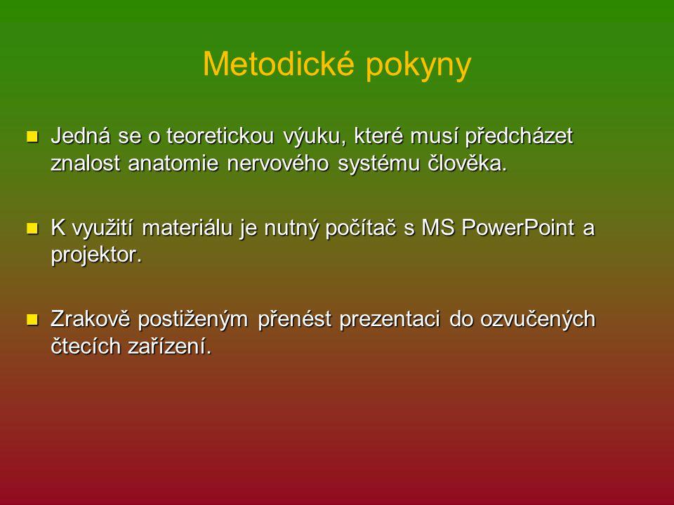 Metodické pokyny Jedná se o teoretickou výuku, které musí předcházet znalost anatomie nervového systému člověka. Jedná se o teoretickou výuku, které m