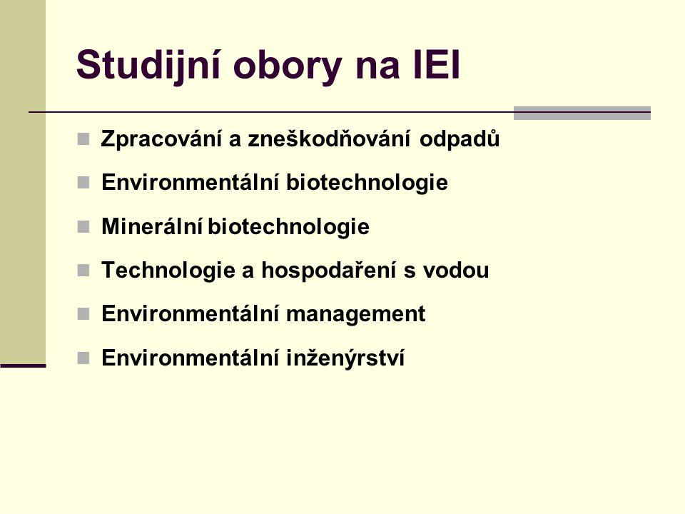 Studijní obory na IEI Zpracování a zneškodňování odpadů Environmentální biotechnologie Minerální biotechnologie Technologie a hospodaření s vodou Environmentální management Environmentální inženýrství