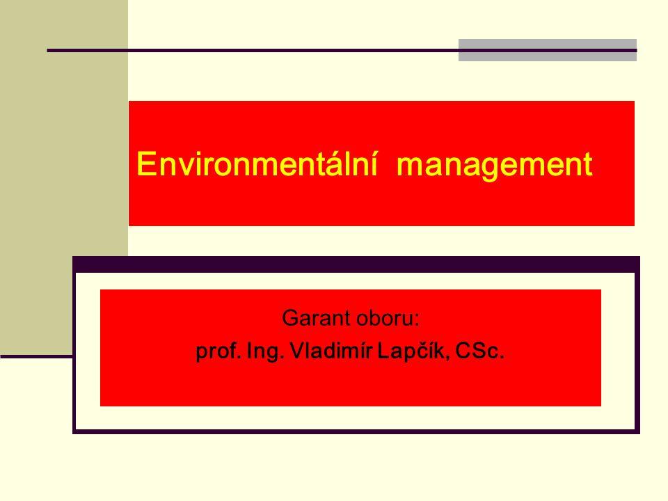 Environmentální management Garant oboru: prof. Ing. Vladimír Lapčík, CSc.