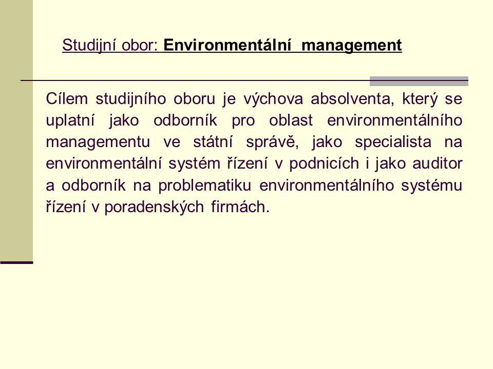 Cílem studijního oboru je výchova absolventa, který se uplatní jako odborník pro oblast environmentálního managementu ve státní správě, jako specialista na environmentální systém řízení v podnicích i jako auditor a odborník na problematiku environmentálního systému řízení v poradenských firmách.