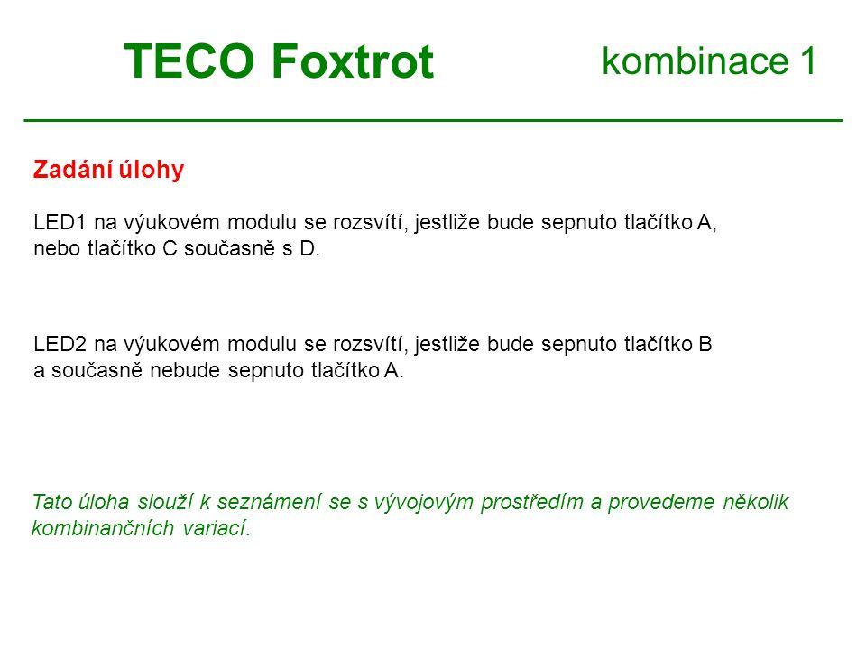 kombinace 1 Zadání úlohy TECO Foxtrot LED1 na výukovém modulu se rozsvítí, jestliže bude sepnuto tlačítko A, nebo tlačítko C současně s D. Tato úloha