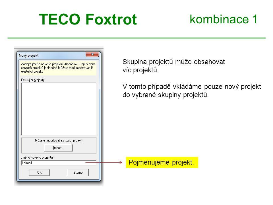 kombinace 1 TECO Foxtrot Pojmenujeme projekt. Skupina projektů může obsahovat víc projektů. V tomto případě vkládáme pouze nový projekt do vybrané sku