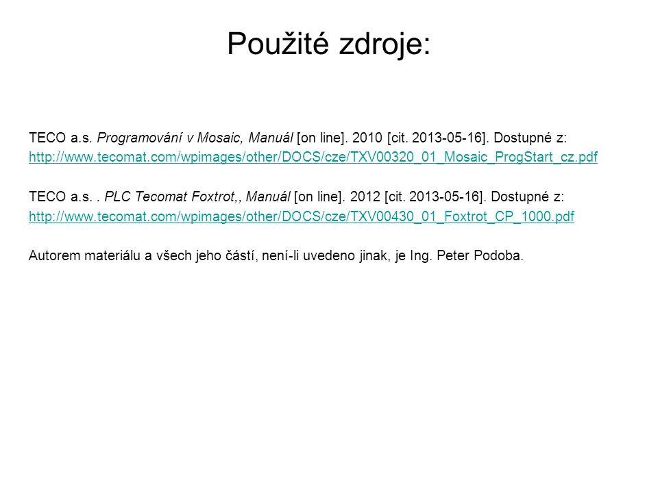 Použité zdroje: TECO a.s. Programování v Mosaic, Manuál [on line]. 2010 [cit. 2013-05-16]. Dostupné z: http://www.tecomat.com/wpimages/other/DOCS/cze/