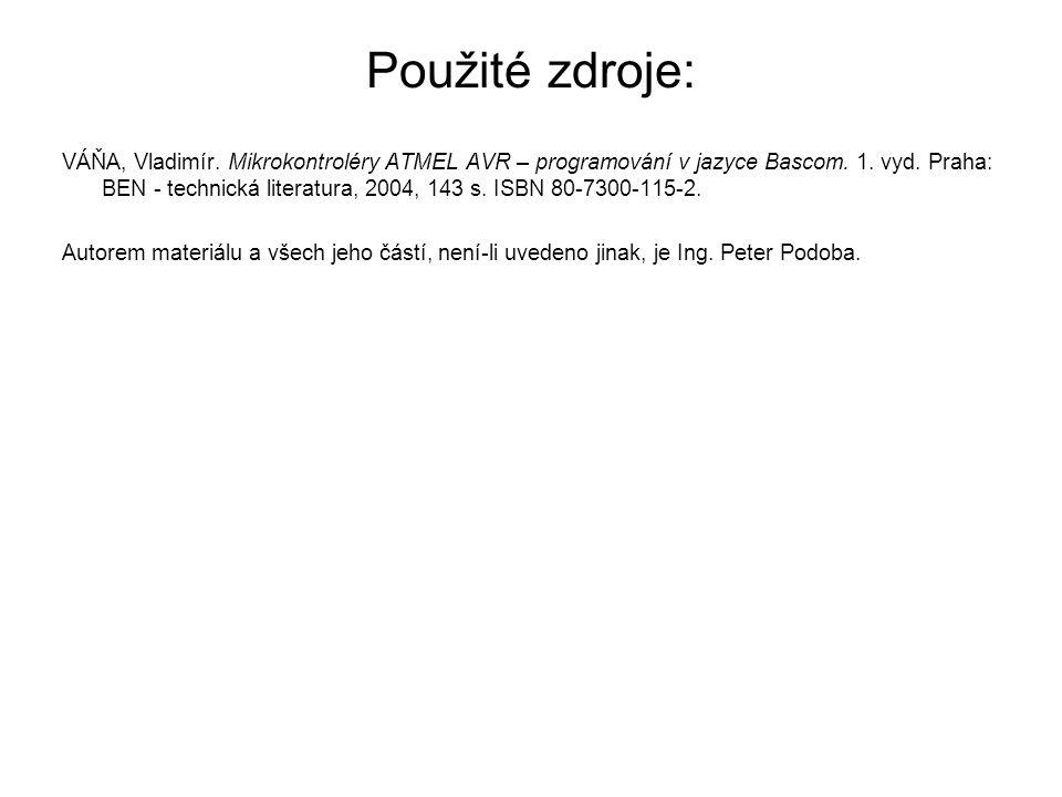Použité zdroje: VÁŇA, Vladimír.Mikrokontroléry ATMEL AVR – programování v jazyce Bascom.