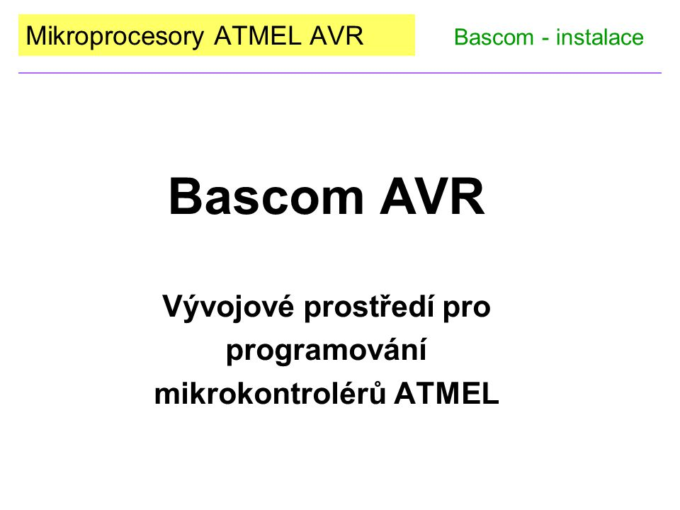Mikroprocesory ATMEL AVR Bascom AVR Vývojové prostředí pro programování mikrokontrolérů ATMEL Bascom - instalace