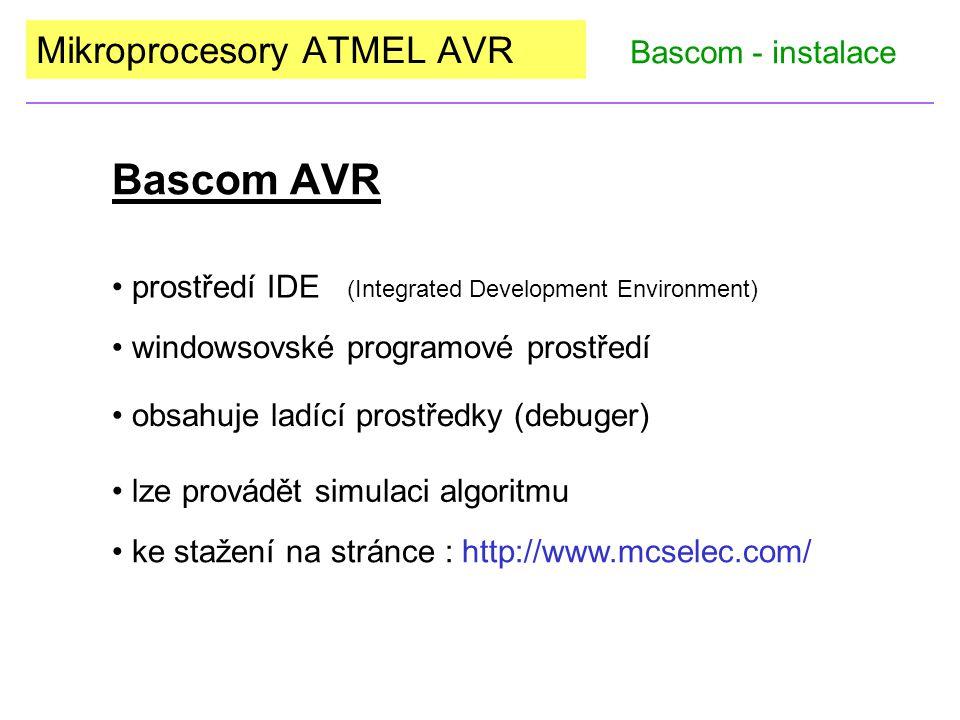 Bascom AVR windowsovské programové prostředí obsahuje ladící prostředky (debuger) lze provádět simulaci algoritmu ke stažení na stránce : http://www.mcselec.com/ prostředí IDE (Integrated Development Environment) Mikroprocesory ATMEL AVR Bascom - instalace