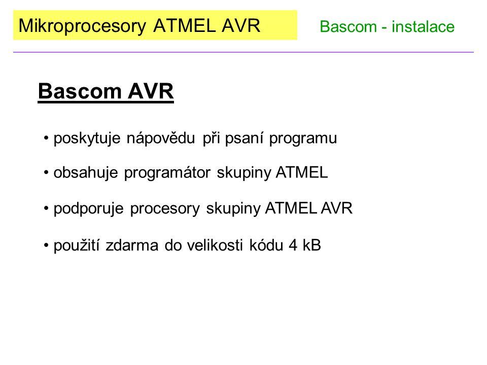 Bascom AVR poskytuje nápovědu při psaní programu obsahuje programátor skupiny ATMEL podporuje procesory skupiny ATMEL AVR použití zdarma do velikosti kódu 4 kB Mikroprocesory ATMEL AVR Bascom - instalace