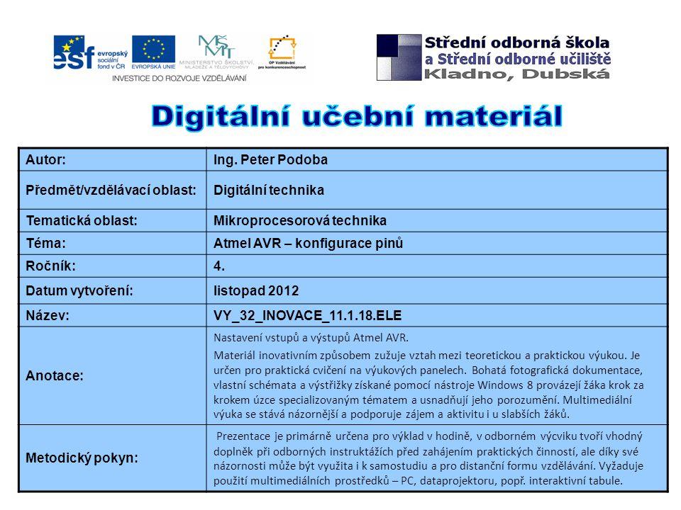 Autor:Ing. Peter Podoba Předmět/vzdělávací oblast:Digitální technika Tematická oblast:Mikroprocesorová technika Téma:Atmel AVR – konfigurace pinů Ročn