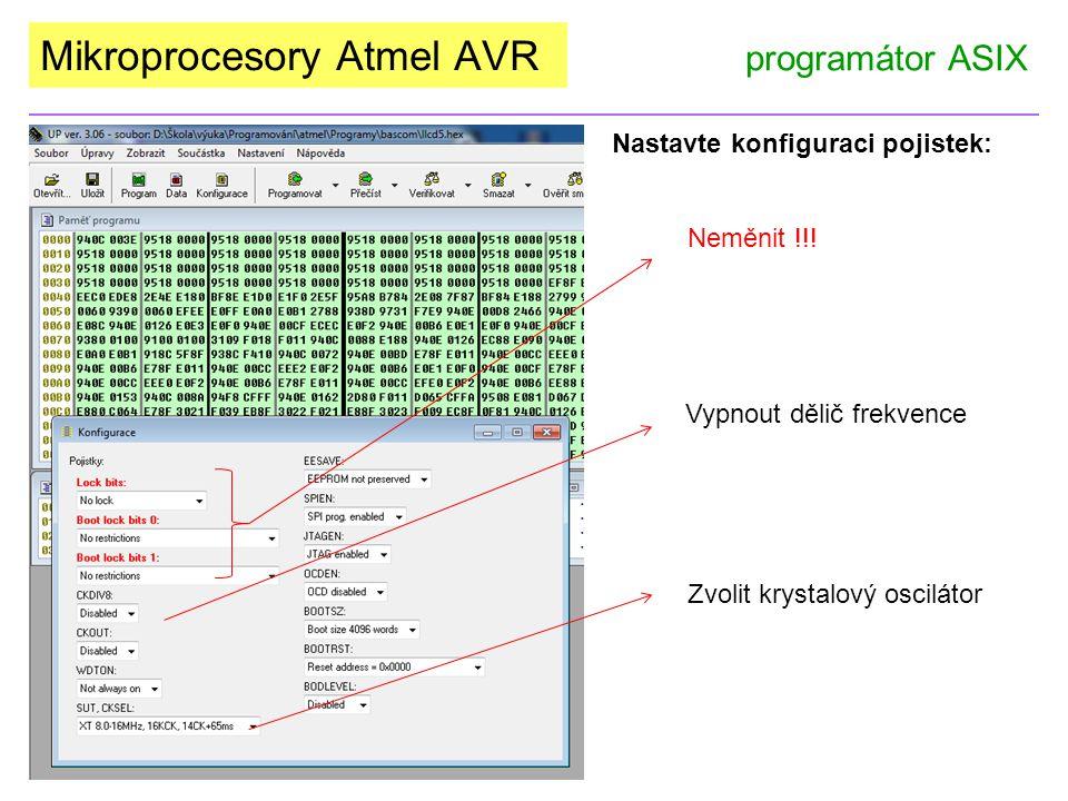 Mikroprocesory Atmel AVR programátor ASIX Nastavte konfiguraci pojistek: Neměnit !!! Vypnout dělič frekvence Zvolit krystalový oscilátor