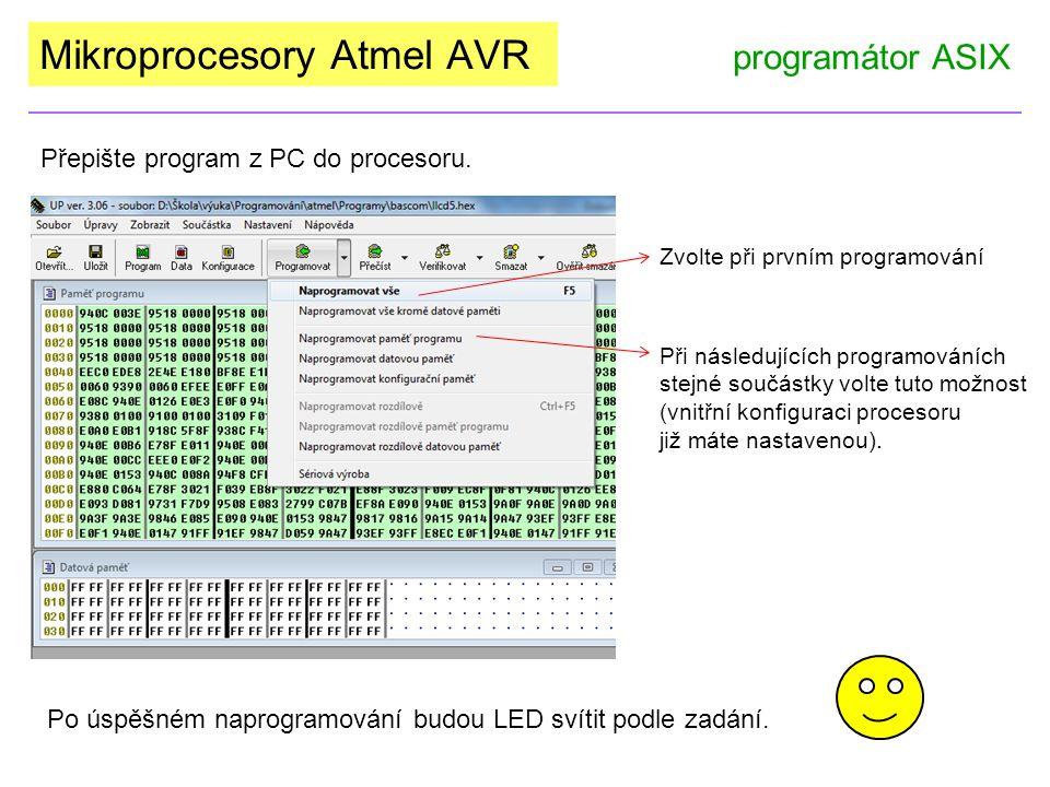 Mikroprocesory Atmel AVR programátor ASIX Přepište program z PC do procesoru. Zvolte při prvním programování Při následujících programováních stejné s