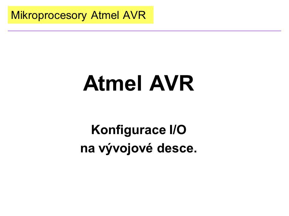 Mikroprocesory Atmel AVR Atmel AVR Konfigurace I/O na vývojové desce.