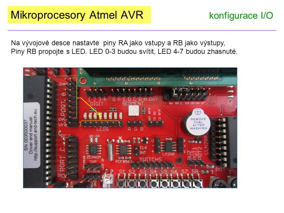 Mikroprocesory Atmel AVR konfigurace I/O Na vývojové desce nastavte piny RA jako vstupy a RB jako výstupy, Piny RB propojte s LED. LED 0-3 budou svíti