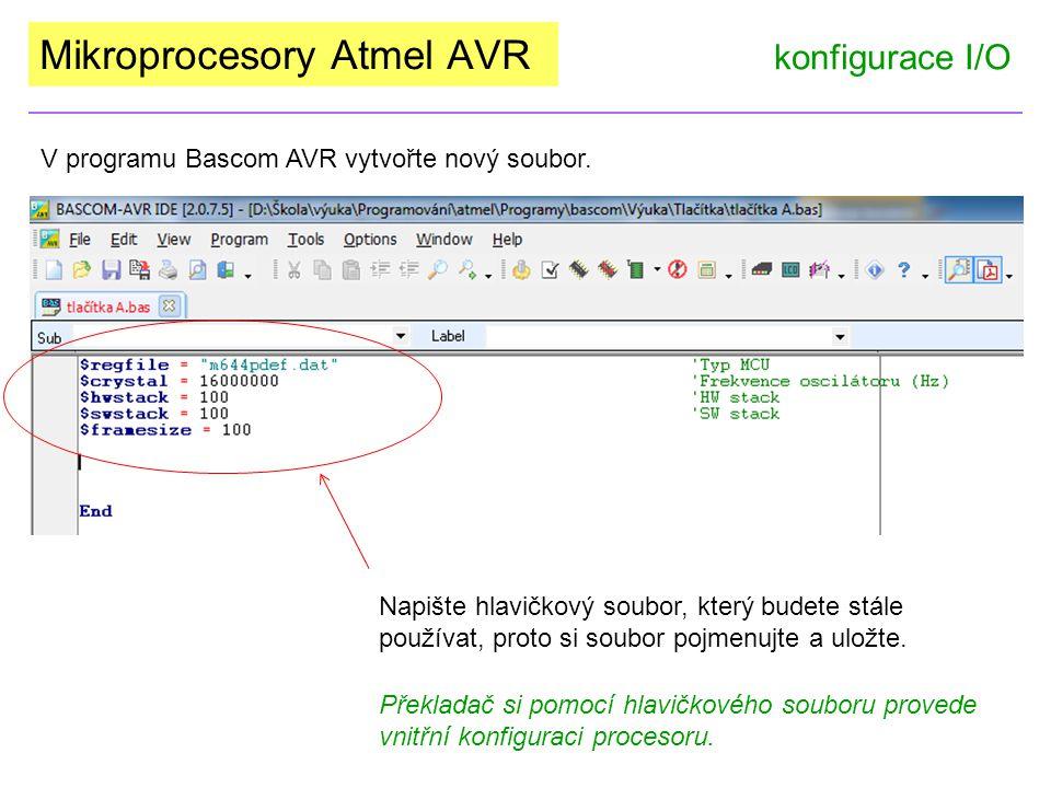 Mikroprocesory Atmel AVR konfigurace I/O V programu Bascom AVR vytvořte nový soubor. Napište hlavičkový soubor, který budete stále používat, proto si