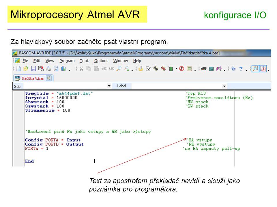 Mikroprocesory Atmel AVR konfigurace I/O Za hlavičkový soubor začněte psát vlastní program. Text za apostrofem překladač nevidí a slouží jako poznámka