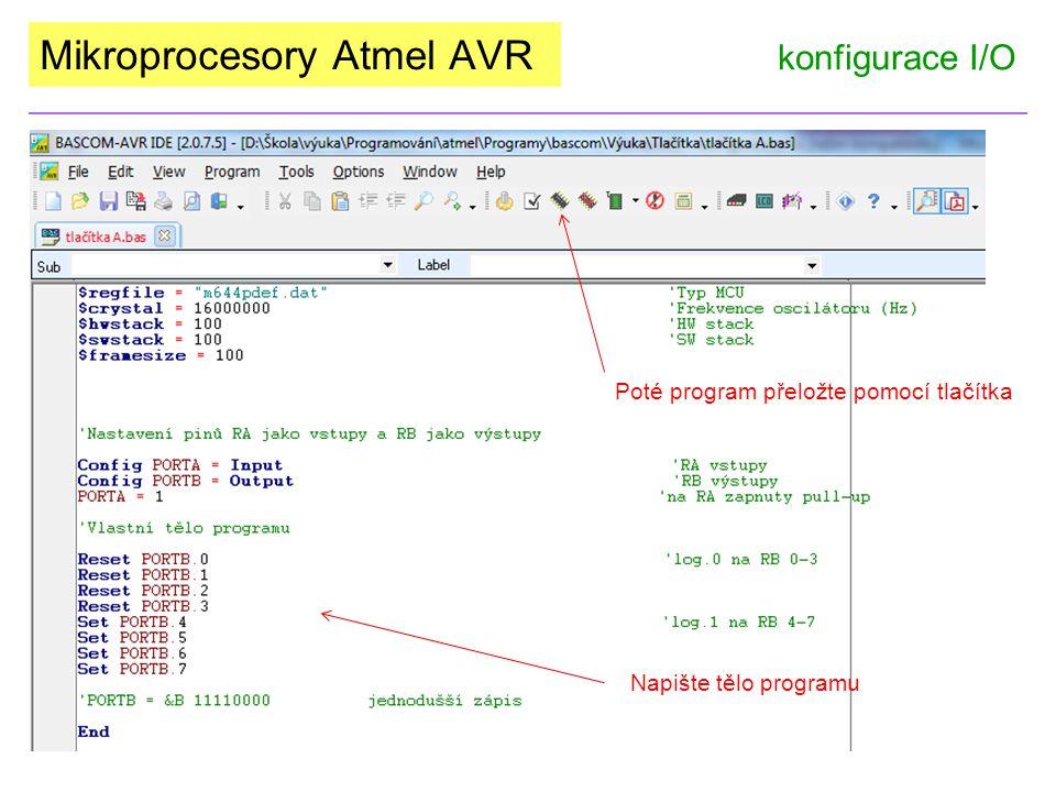 Mikroprocesory Atmel AVR konfigurace I/O Poté program přeložte pomocí tlačítka Napište tělo programu