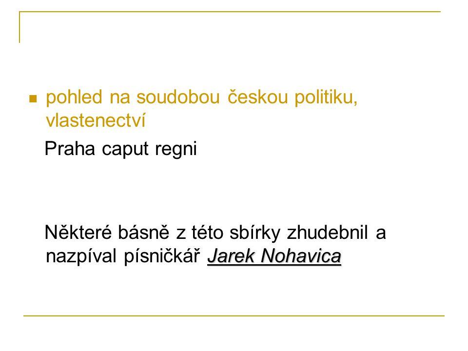 pohled na soudobou českou politiku, vlastenectví Praha caput regni Jarek Nohavica Některé básně z této sbírky zhudebnil a nazpíval písničkář Jarek Noh