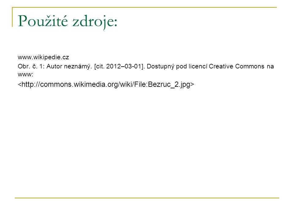 Použité zdroje: www.wikipedie.cz Obr. č. 1: Autor neznámý. [cit. 2012–03-01]. Dostupný pod licencí Creative Commons na www: