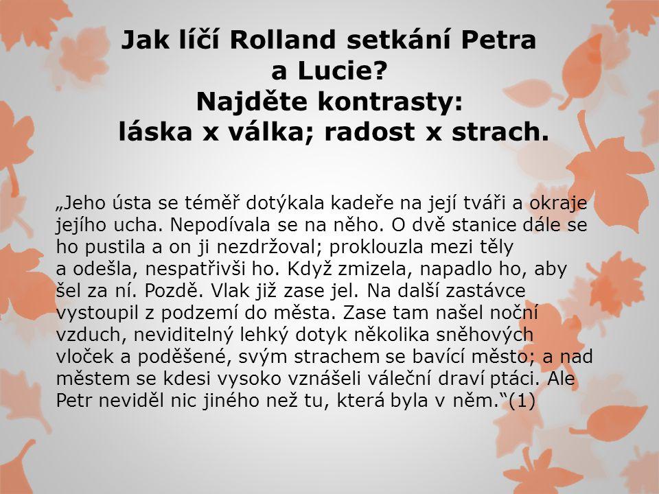 Jak líčí Rolland setkání Petra a Lucie.Najděte kontrasty: láska x válka; radost x strach.