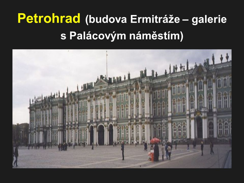 Petrohrad (budova Ermitráže – galerie s Palácovým náměstím)
