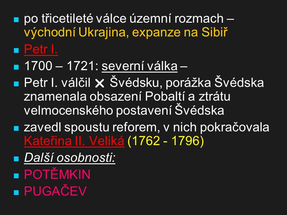 po třicetileté válce územní rozmach – východní Ukrajina, expanze na Sibiř Petr I. 1700 – 1721: severní válka – Petr I. válčil  Švédsku, porážka Švéds