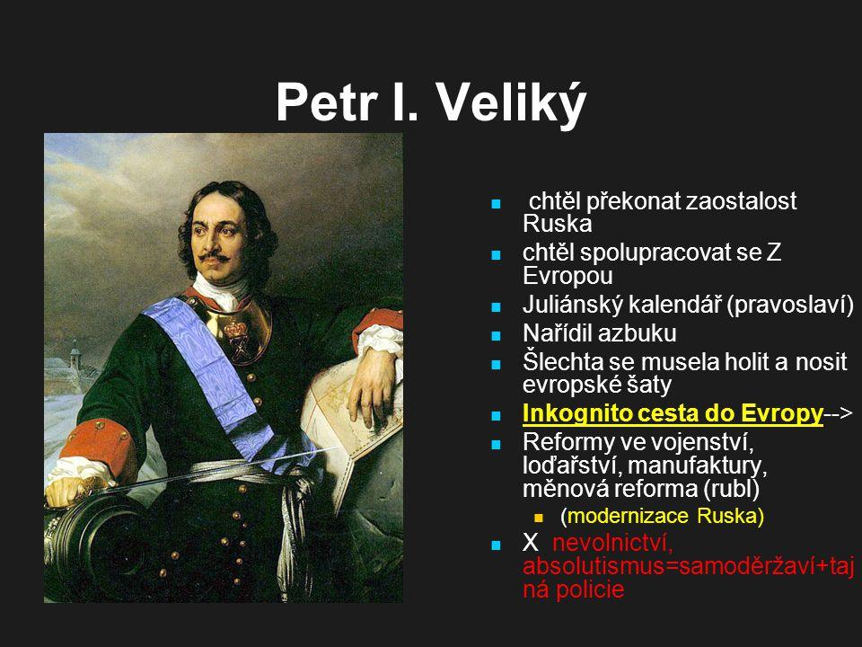 Petr I. Veliký chtěl překonat zaostalost Ruska chtěl spolupracovat se Z Evropou Juliánský kalendář (pravoslaví) Nařídil azbuku Šlechta se musela holit