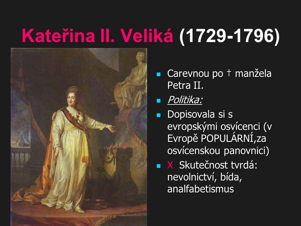 Kateřina II. Veliká (1729-1796) Carevnou po † manžela Petra II. Carevnou po † manžela Petra II. Politika: Politika: Dopisovala si s evropskými osvícen