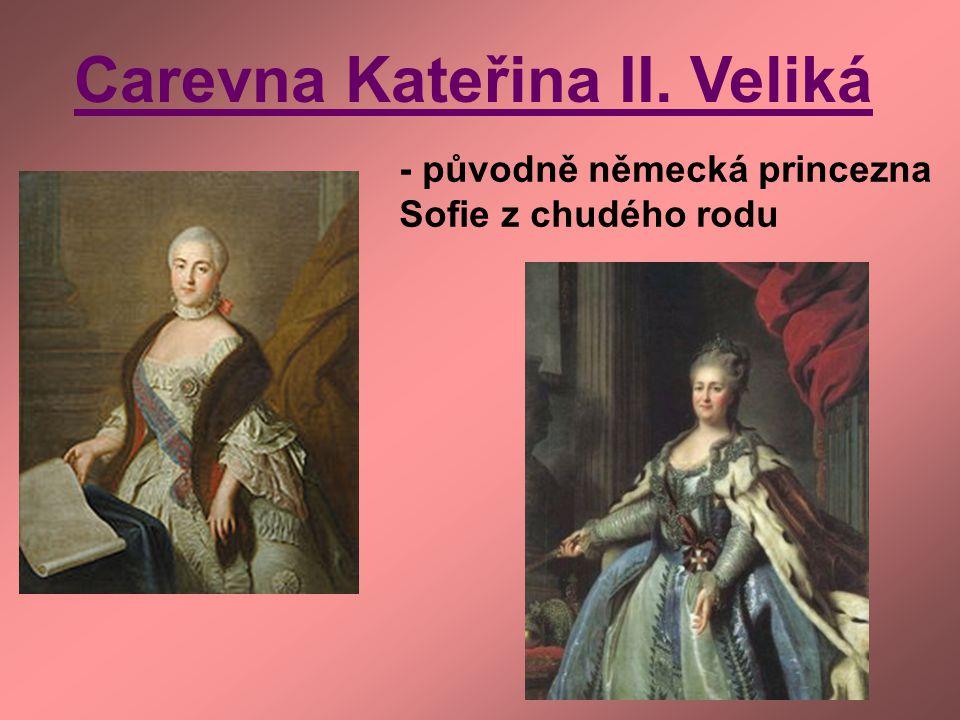 Carevna Kateřina II. Veliká - původně německá princezna Sofie z chudého rodu