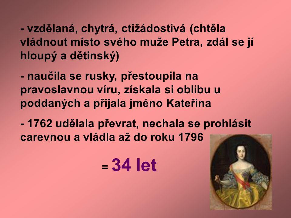 - vzdělaná, chytrá, ctižádostivá (chtěla vládnout místo svého muže Petra, zdál se jí hloupý a dětinský) - naučila se rusky, přestoupila na pravoslavno