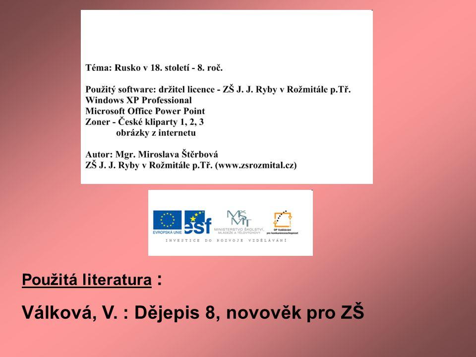 Použitá literatura : Válková, V. : Dějepis 8, novověk pro ZŠ